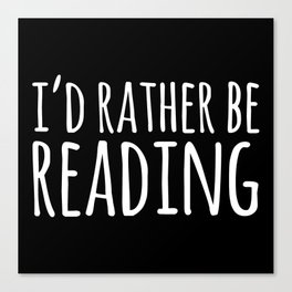 I'd Rather Be Reading - Inverted Canvas Print