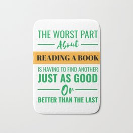 The Worst Part About Reading A Book Is Having to Find Another Just As Good Or Better Than The Last Bath Mat