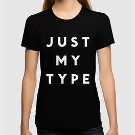 Just My Type T-shirt
