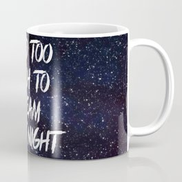 Too Much to Dream Coffee Mug