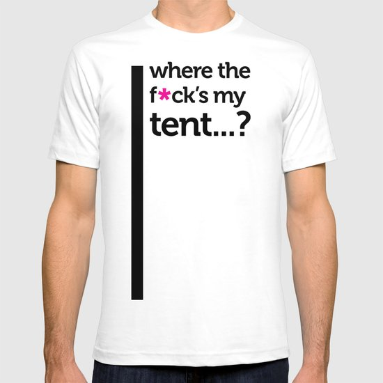Where the f*ck is my tent? T-shirt
