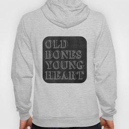Old Bones Young Heart Hoody