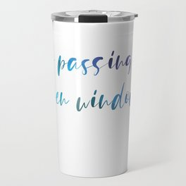 Keep passing the open windows Travel Mug