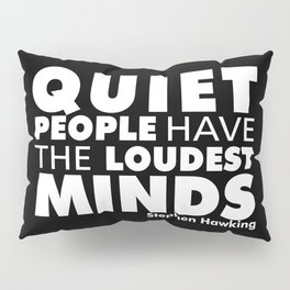 Quiet People have the Loudest Minds | Typography Introvert Quotes Black Version Pillow Sham