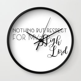 nothing but respect for my high lord Wall Clock
