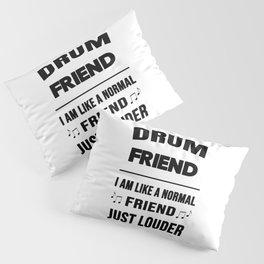 Drum Friend Like A Normal Friend Just Louder Pillow Sham
