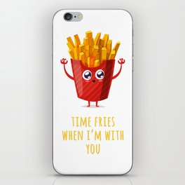 Time Fries When I'm With You iPhone Skin