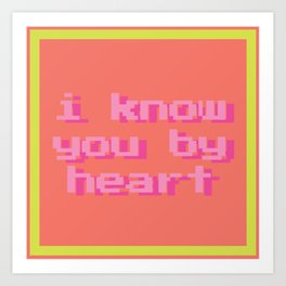 i know you by heart Art Print