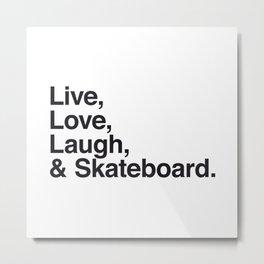 Live Love Laugh and Skateboard Metal Print