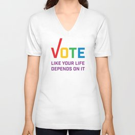 Vote Like Your Life Depends On It Unisex V-Neck