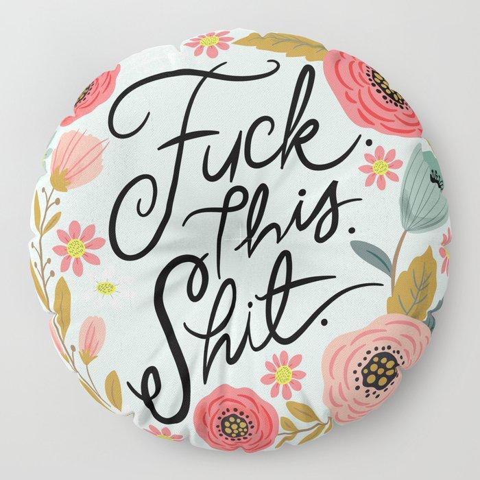 Pretty Swe*ry: F this Sh*t Floor Pillow