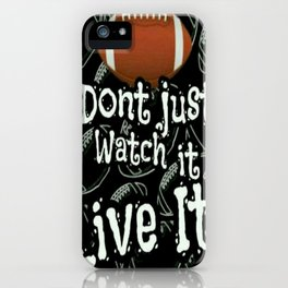 Football...Dont Just Watch It Live It iPhone Case