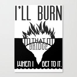 Burn that Bridge Canvas Print