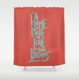 Motivation Quote - Illustration - Home - Dreams - Inspiration - life - happiness - love Shower Curtain