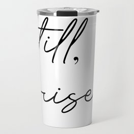 still I rise Travel Mug