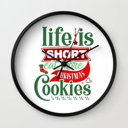 Life Is Short Eat More Christmas Cookies Funny Wall Clock