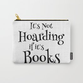 It's Not Hoarding If It's Books - Funny Quote for Book Lovers Carry-All Pouch