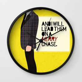 """And I will lead them on a merry chase."" Wall Clock"