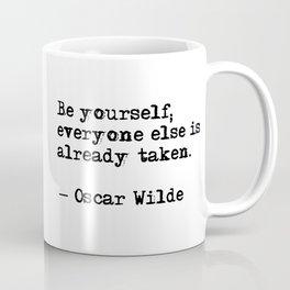 Be yourself; everyone else is already taken Coffee Mug