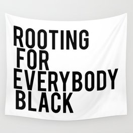 ROOTING FOR EVERYBODY BLACK Wall Tapestry
