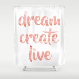 Dream Create Live | Coral Blush Motivational Typography Shower Curtain