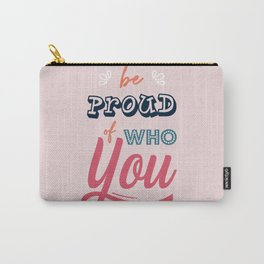 Be Proud Of You Carry-All Pouch