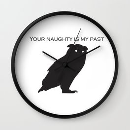 your naughty is my past Wall Clock