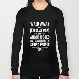 walk away this baseball mom has anger issues and a serious dislike for stupid people baseball t-shir Long Sleeve T-shirt