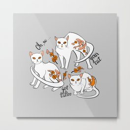 Oh, no! Your cat got a tattoo (grey) Metal Print