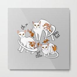 Oh, no! Your cat got a tattoo (grey) Metal Print