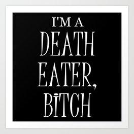 I'm a Death Eater, Bitch II Art Print
