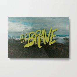 Be Brave - Adventure Landscape Metal Print