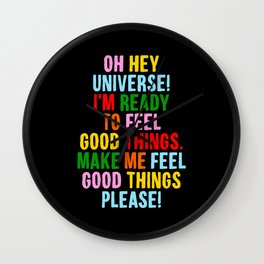 Oh Hey Universe I'm Ready to Feel Good Things Make Me Feel Good Things Please Wall Clock