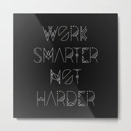Work Smarter Not Harder Typography Poster - Black Metal Print
