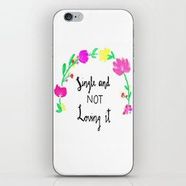 Single and NOT Loving It iPhone Skin