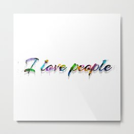 Simple Words To Live By - I Love People Metal Print