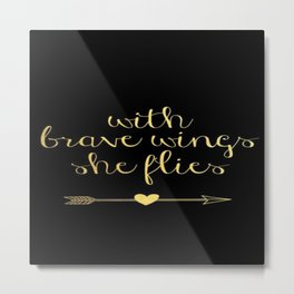 With Brave Wings She Flys Brushstroke Gold Black Quote Metal Print