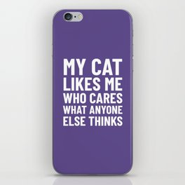 My Cat Likes Me Who Cares What Anyone Else Thinks (Ultra Violet) iPhone Skin