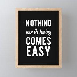 Inspirational - Nothing Worth Having Comes Easy! Framed Mini Art Print