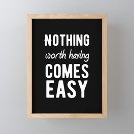 Inspirational - Nothing Worth Having Comes Easy! Framed Mini Art Print