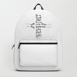 You are loved more than you will ever know by someone who died to know you. Romans 5:8 Backpack