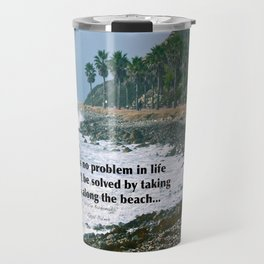 there is no problem in life that can't be solved by taking a walk along the beach... Travel Mug