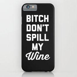Don't Spill My Wine Funny Quote iPhone Case