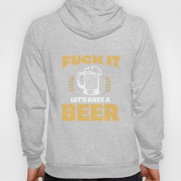 Fuck It Let's Have A Beer Alcohol Beverage Beerbrewing Liquor Drinker Gift Hoody