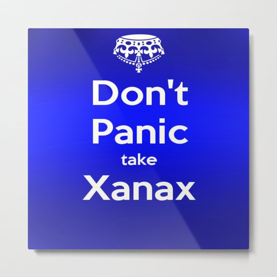 Don't Panic take xanax 2 Metal Print