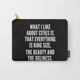What I like about cities is that everything is king size the beauty and the ugliness Carry-All Pouch
