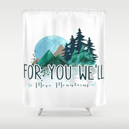 For You We Will Move Mountains Shower Curtain