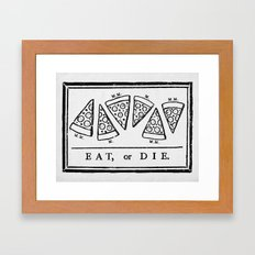 Eat, or Die Framed Art Print