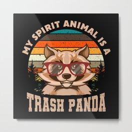 My Spirit Animal Is A Trash Panda Metal Print