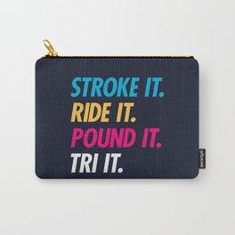 Stroke It Ride It Pound It Tri It Carry-All Pouch